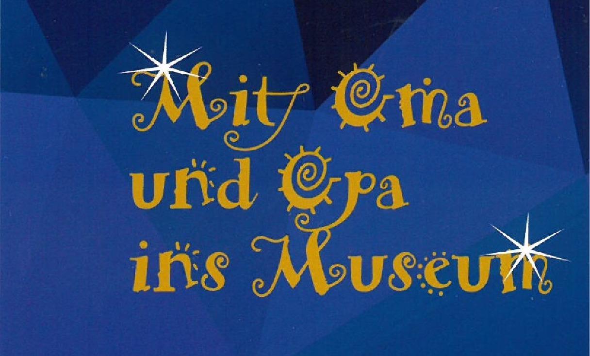 Mit Oma und Opa ins Museum: Neues Programm!